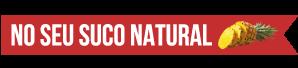 NO SEU SUCO NATURAL
